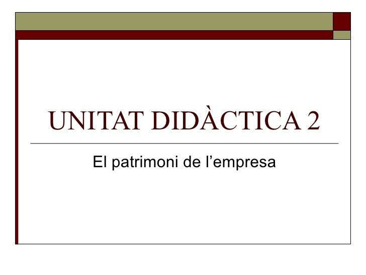 UNITAT DIDÀCTICA 2 El patrimoni de l'empresa