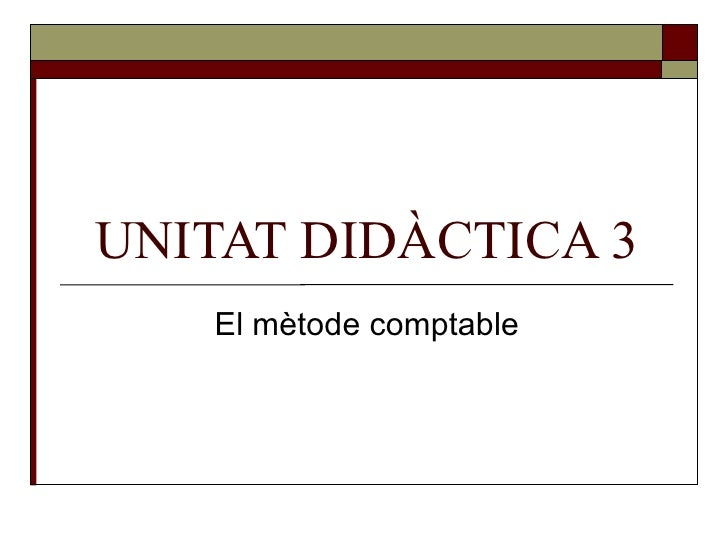 UNITAT DIDÀCTICA 3 El mètode comptable