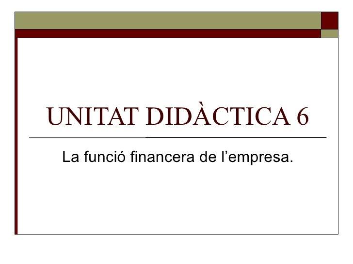 UNITAT DIDÀCTICA 6 La funció financera de l'empresa.