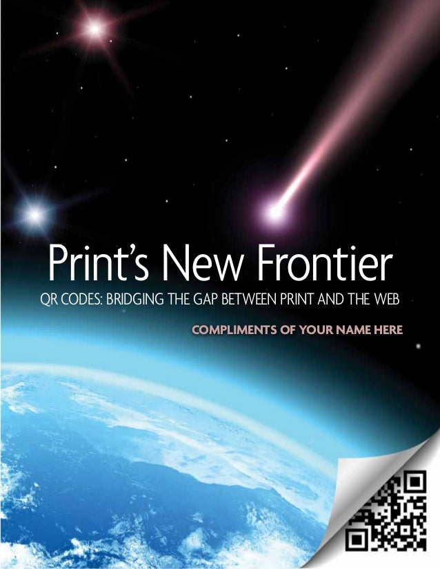 Print's New FrontierQR Codes: Bridging the gap between print and the web                     compliments of your name here