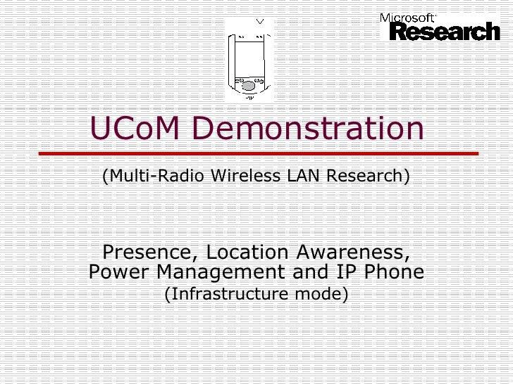Presence, Location Awareness, Power Management and IP Phone (Infrastructure mode) UCoM Demonstration (Multi-Radio Wireless...