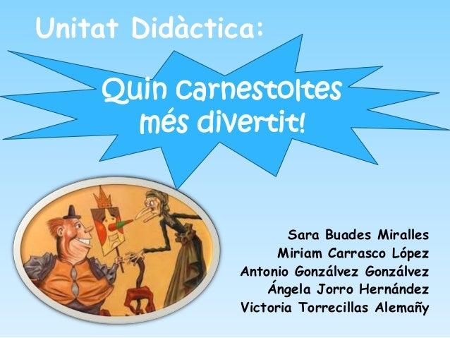 Unitat Didàctica:    Quin carnestoltes      més divertit!                      Sara Buades Miralles                    Mir...