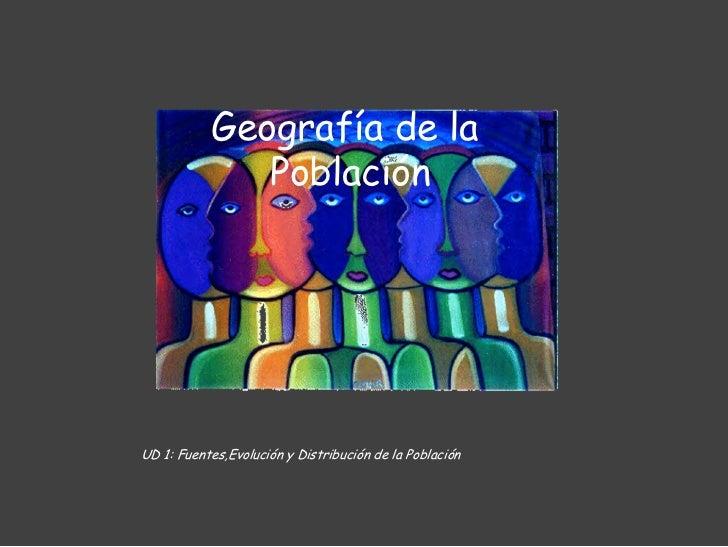 Geografía de la               Población     UD 1: Fuentes,Evolución y Distribución de la Población