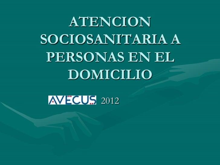 ATENCIONSOCIOSANITARIA A PERSONAS EN EL   DOMICILIO      2012