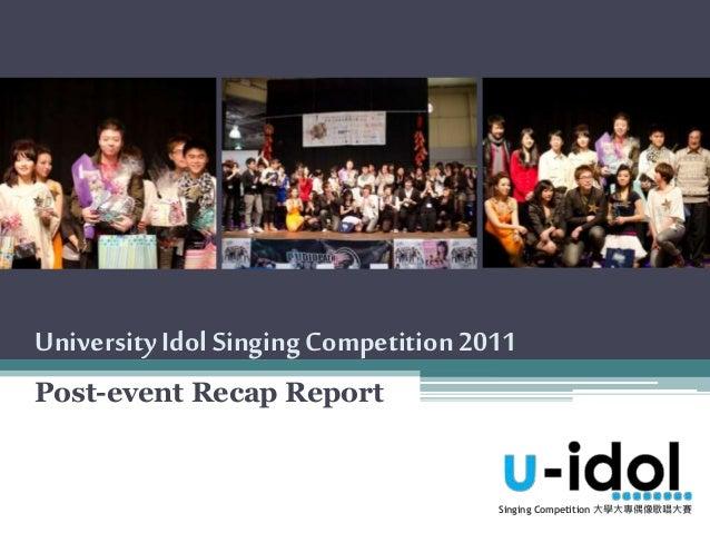 University Idol SingingCompetition 2011 Post-event Recap Report Singing Competition 大學大專偶像歌唱大賽