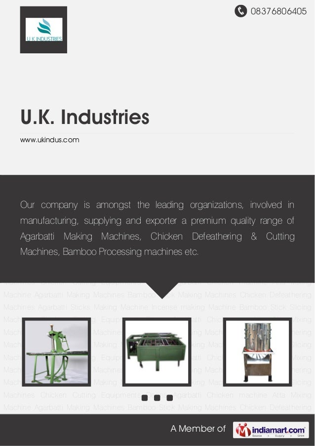08376806405 A Member of U.K. Industries www.ukindus.com Agarbatti Making Machines Bamboo Stick Making Machines Chicken Def...