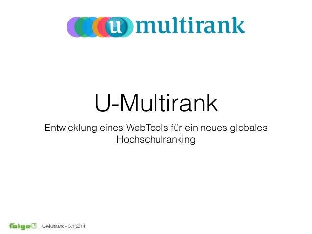 U-Multirank –5.1.2014 U-Multirank Entwicklung eines WebTools für ein neues globales Hochschulranking