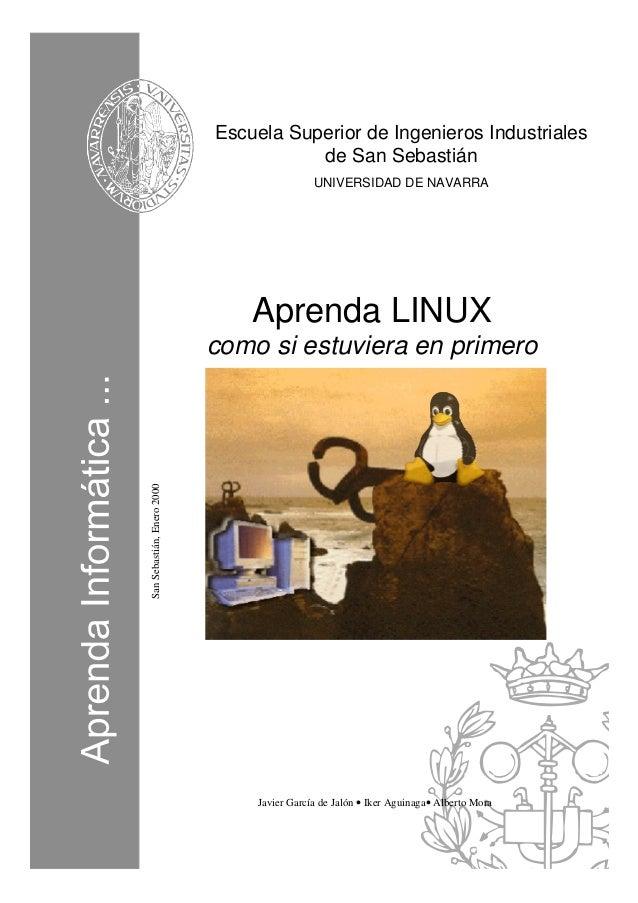 SanSebastián,Enero2000 Aprenda LINUX como si estuviera en primero Javier García de Jalón •=Iker Aguinaga• Alberto Mora Esc...