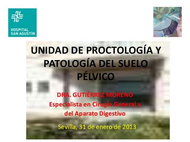 UNIDAD DE PROCTOLOGÍA Y  PATOLOGÍA DEL SUELO        PÉLVICO     DRA. GUTIÉRREZ MORENO   Especialista en Cirugía General y ...