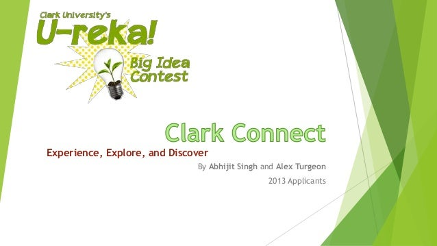 Experience, Explore, and Discover By Abhijit Singh and Alex Turgeon 2013 Applicants