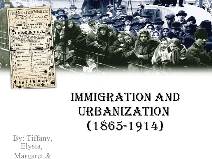 Immigration and Urbanization  (1865-1914) By: Tiffany, Elysia,  Margaret & Kelsey
