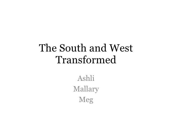 The South and West Transformed Ashli Mallary Meg