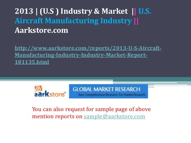 2013 | (U.S ) Industry & Market || U.S.Aircraft Manufacturing Industry ||Aarkstore.comhttp://www.aarkstore.com/reports/201...