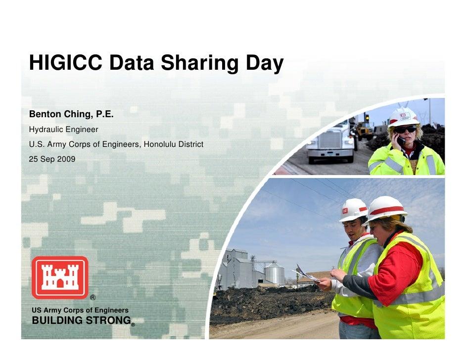 HIGICC Data Sharing Day  Benton Ching, P.E. Hydraulic Engineer U.S. Army Corps of Engineers, Honolulu District 25 Sep 2009...