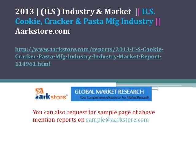 2013 | (U.S ) Industry & Market || U.S.Cookie, Cracker & Pasta Mfg Industry ||Aarkstore.comhttp://www.aarkstore.com/report...
