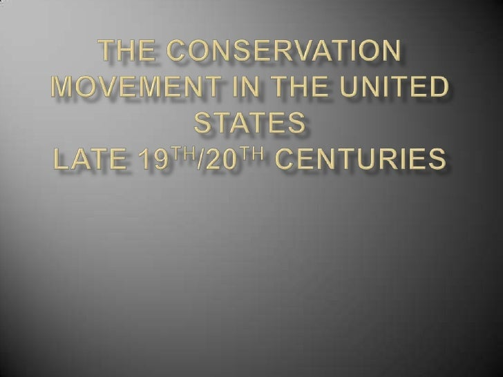 The Conservation Movement in the United StatesLate 19th/20th centuries<br />