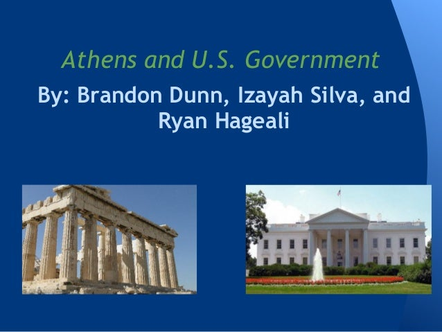 Athens and U.S. GovernmentBy: Brandon Dunn, Izayah Silva, and           Ryan Hageali