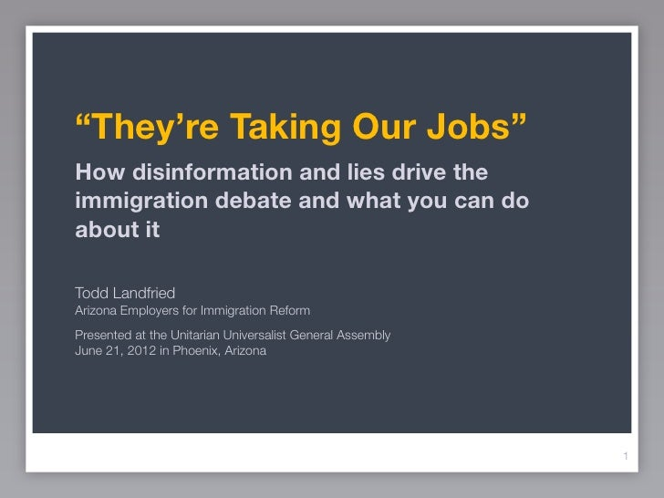 """They're Taking Our Jobs""How disinformation and lies drive theimmigration debate and what you can doabout itTodd Landfried..."
