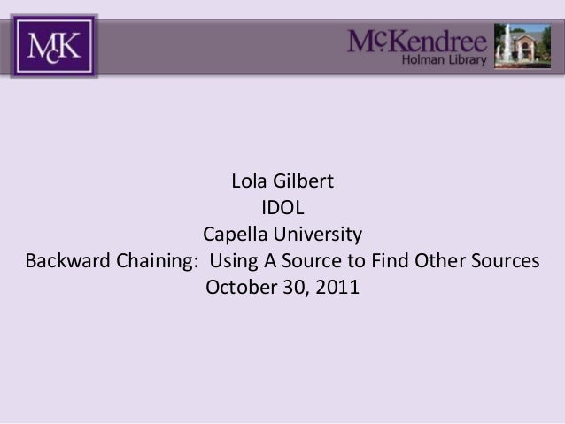 Lola Gilbert IDOL Capella University Backward Chaining: Using A Source to Find Other Sources October 30, 2011