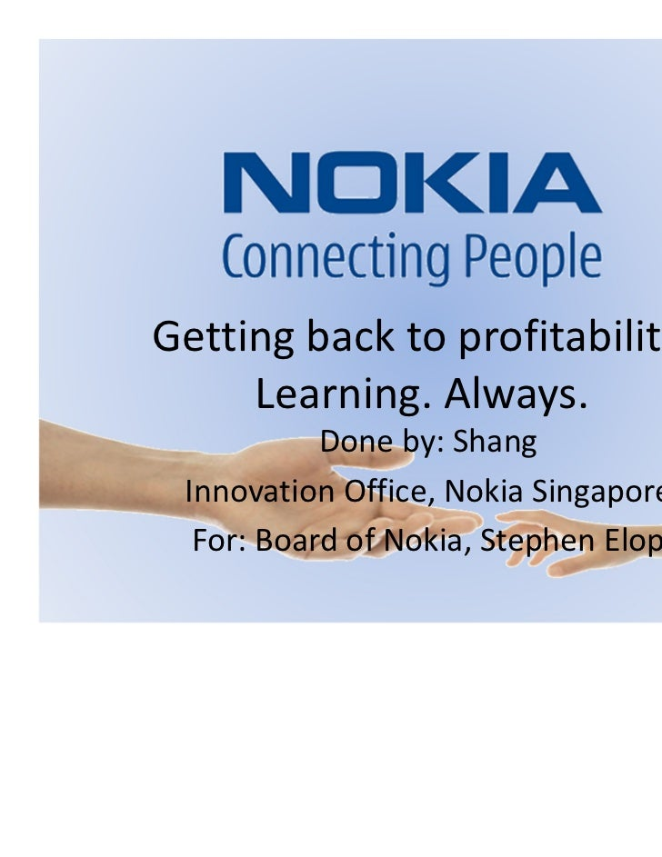 Getting back to profitability.     Learning. Always.           Done by: Shang Innovation Office, Nokia Singapore  For: Boa...