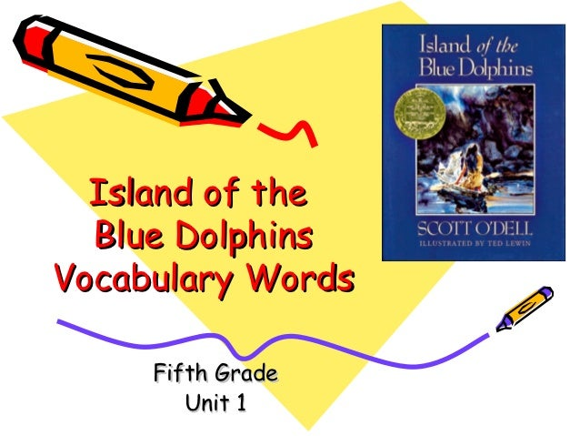 Island of the  Blue DolphinsVocabulary Words     Fifth Grade        Unit 1