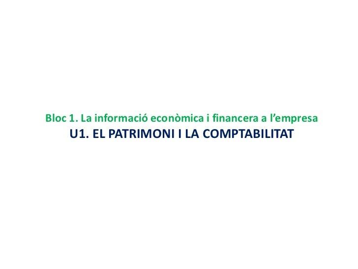 Bloc 1. La informació econòmica i financera a l'empresa    U1. EL PATRIMONI I LA COMPTABILITAT