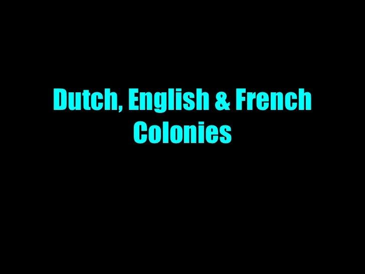 Dutch, English & French Colonies