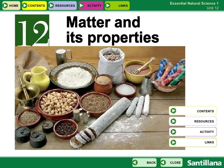 Matter and  its properties CONTENTS RESOURCES ACTIVITY LINKS HOME RESOURCES ACTIVITY LINKS CONTENTS CLOSE BACK