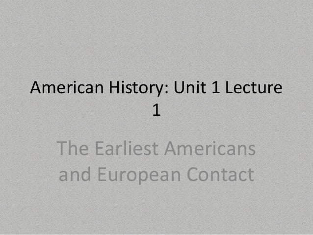 American History: Unit 1 Lecture 1  The Earliest Americans and European Contact