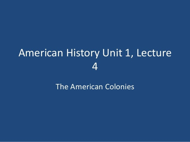 American History Unit 1, Lecture 4 The American Colonies