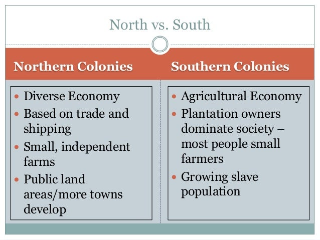 northern colonies vs southern colonies This was true in the northern colonies as well as the southern ones one example is the famous american diplomat, inventor and businessman benjamin franklin he owned slaves for thirty years and .