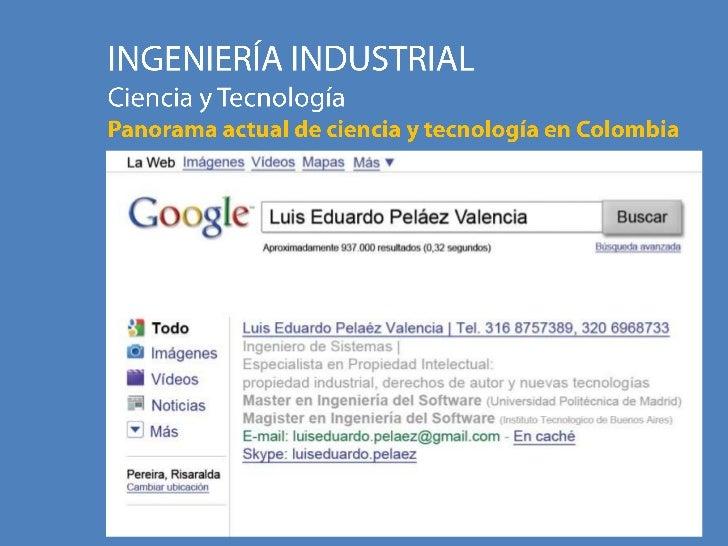INGENIERÍA INDUSTRIAL<br />Ciencia y Tecnología<br />Panorama actual de ciencia y tecnología en Colombia<br />