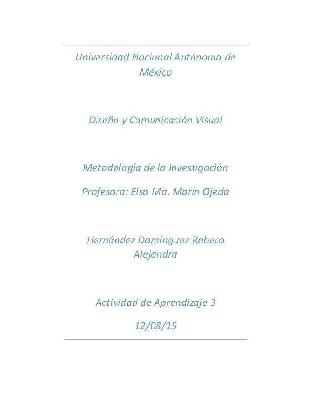 Universidad Nacional Autónoma de México Diseño y Comunicación Visual Metodología de la Investigación Profesora: Elsa Ma. M...