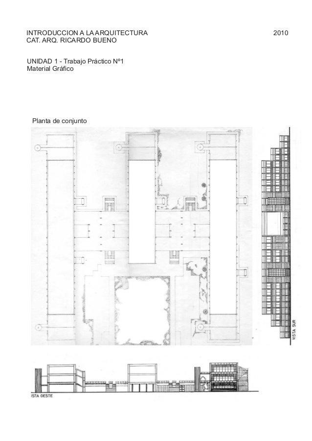 UNIDAD 1 - Trabajo Práctico Nº1 Material Gráfico INTRODUCCION A LA ARQUITECTURA 2010 CAT. ARQ. RICARDO BUENO Planta de con...