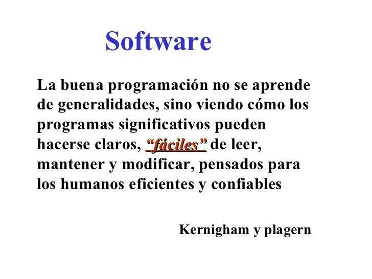 Software La buena programación no se aprende de generalidades, sino viendo cómo los programas significativos pueden hacers...