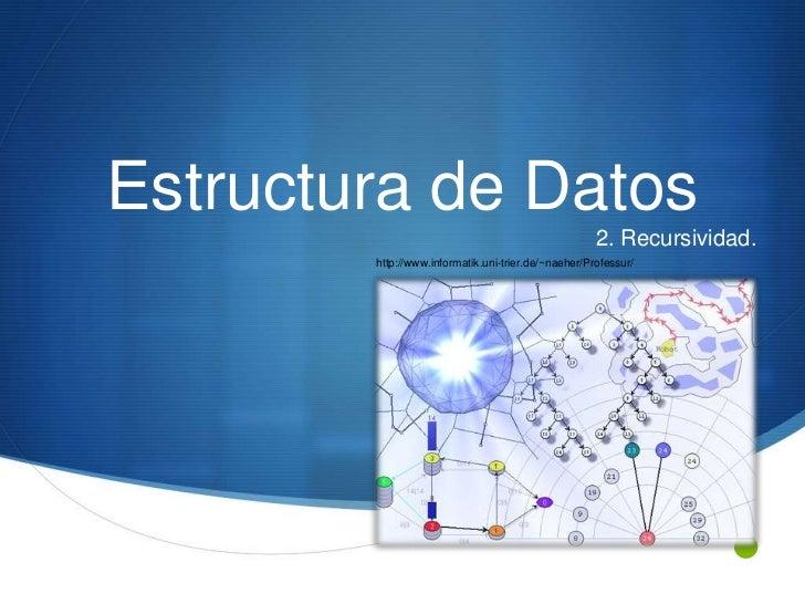 Estructura de Datos                                                     2. Recursividad.        http://www.informatik.uni-...
