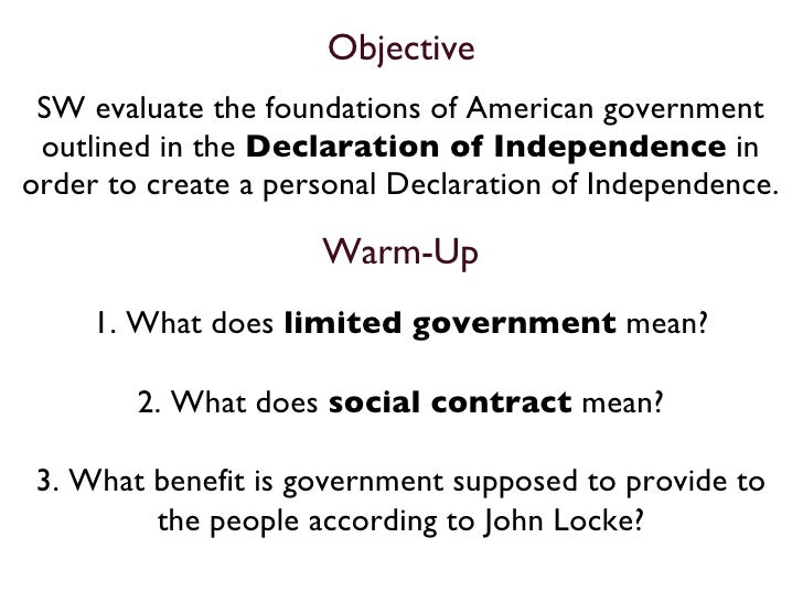 Objective <ul><li>SW evaluate the foundations of American government outlined in the  Declaration of Independence  in orde...