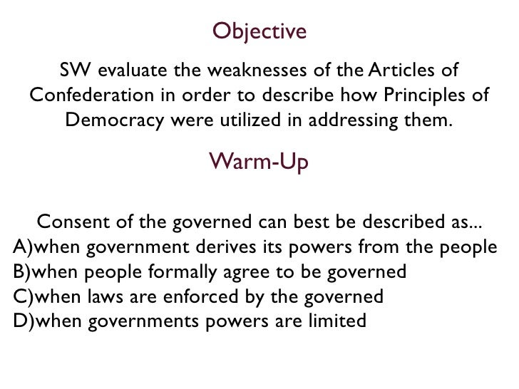 Objective    SW evaluate the weaknesses of the Articles of  Confederation in order to describe how Principles of     Democ...