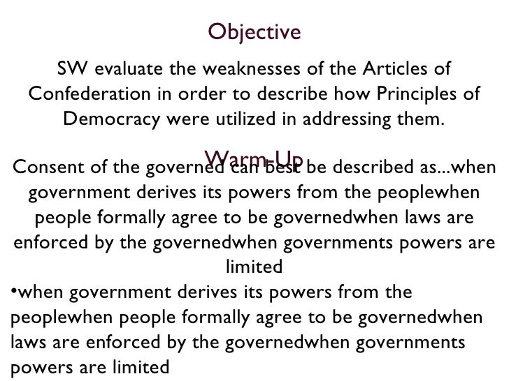 Objective <ul><li>SW evaluate the weaknesses of the Articles of Confederation in order to describe how Principles of Democ...