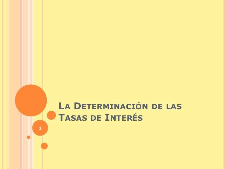 LA DETERMINACIÓN DE LAS    TASAS DE INTERÉS1