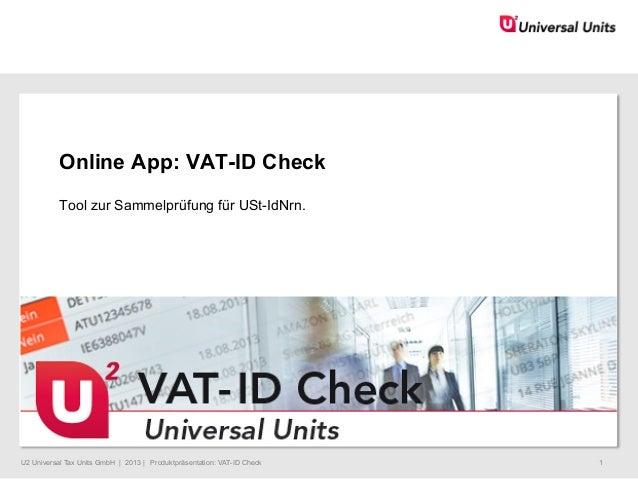 25. Januar 2008 1 U2 Universal Tax Units GmbH | 2013 | Produktpräsentation: VAT-ID Check 1 Online App: VAT-ID Check Tool z...