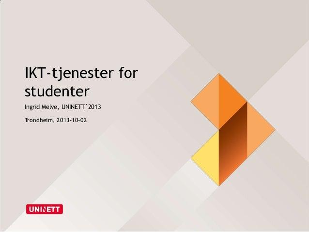 IKT-tjenester for studenter Ingrid Melve, UNINETT´2013 Trondheim, 2013-10-02
