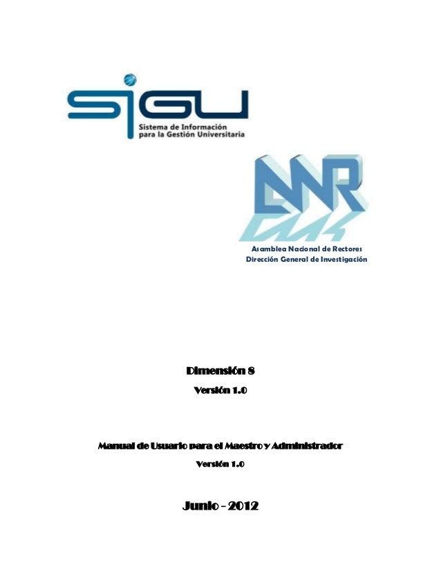 Asamblea Nacional de Rectores Dirección General de Investigación  Dimensión 8 Versión 1.0  Manual de Usuario para el Maest...