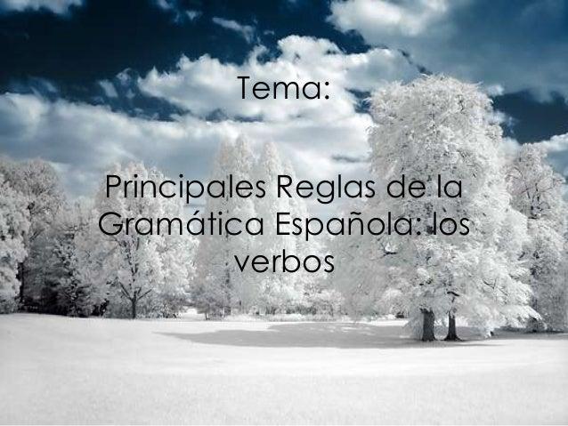 Tema: Principales Reglas de la Gramática Española: los verbos