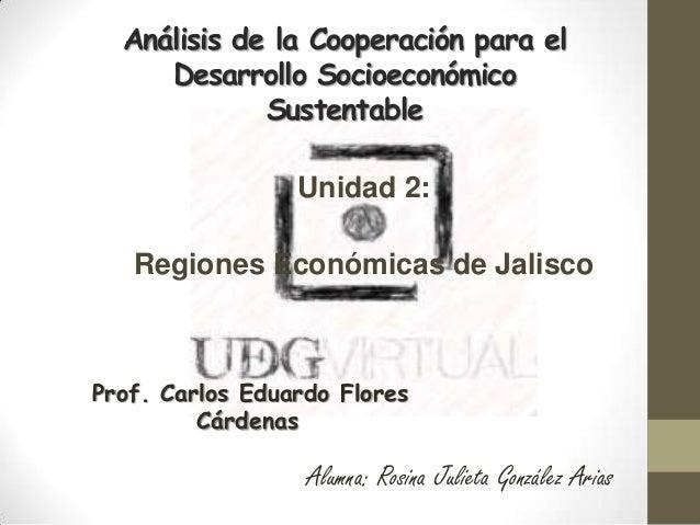 Análisis de la Cooperación para el     Desarrollo Socioeconómico             Sustentable                 Unidad 2:   Regio...
