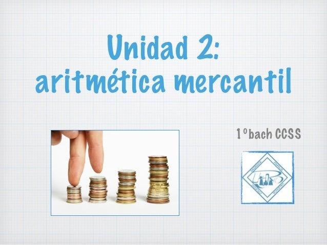 Unidad 2: aritmética mercantil 1ºbach CCSS
