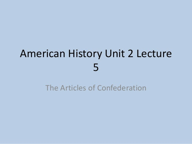 American History Unit 2 Lecture 5 The Articles of Confederation