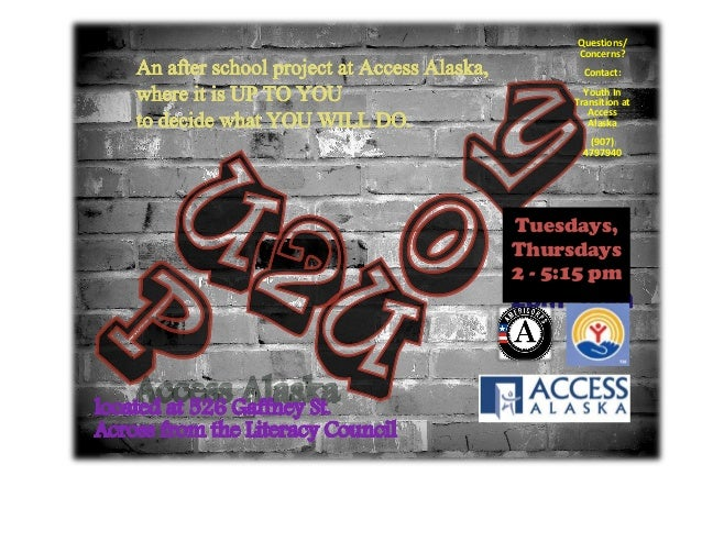 Questions/ Concerns? Contact: Youth In Transition at Access Alaska (907) 4797940 Tuesdays, Thursdays 2 - 5:15 pm