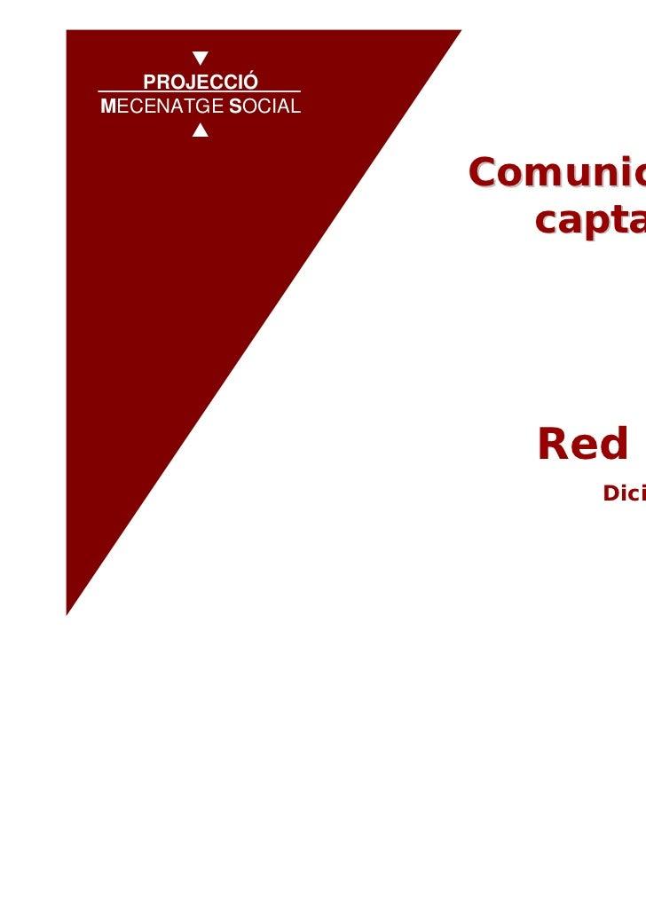 PROJECCIÓ   PROJECCIÓMECENATGE SOCIALMECENATGE SOCIAL                   Comunicación y                     captación de   ...