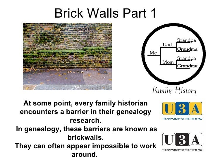 Brick Walls Part 1 At some point, every family historian encounters a barrier in their genealogy research. In genealogy, t...